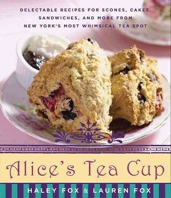 Alice's Tea Cup: delectable recipes for scones, cakes,