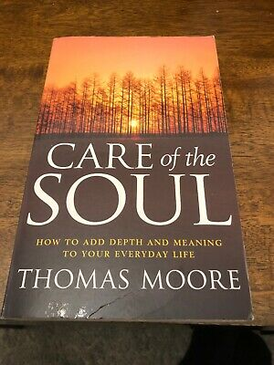 Care of the Soul: How to Add Depth and Meaning to Your