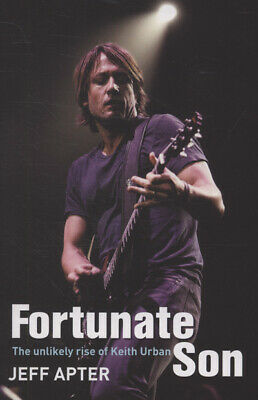 Fortunate son: the unlikely rise of Keith Urban by Jeff