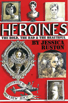Heroines: The Bold, the Bad and the Beautiful by Jessica