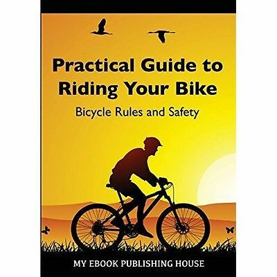 Practical Guide to Riding Your Bike - Bicycle Rules and