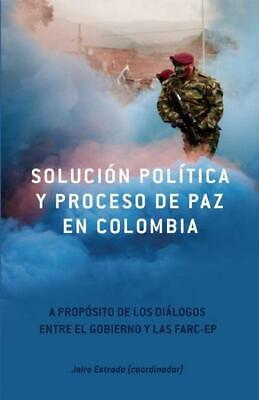 Solucion Politica Y Proceso De Paz En Colombia: A Proposito