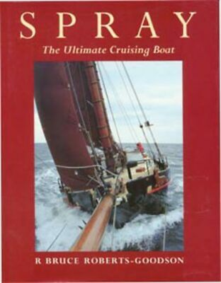 Spray: the ultimate cruising boat by R. Bruce Roberts-Goodso