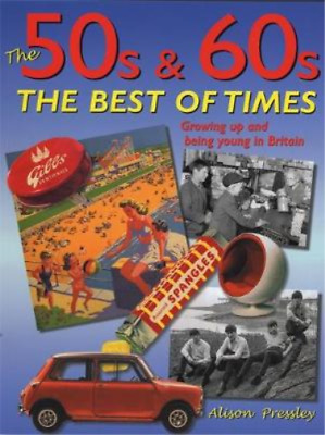 The 50s & 60s; The Best of Times: Growing Up and Being Young