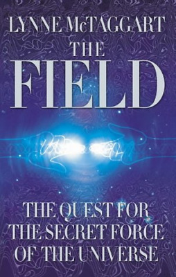 The Field: The Quest for the Secret Force of the Universe,