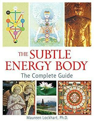 The Subtle Energy Body: The Complete Guide, Lockhart Ph.D.,