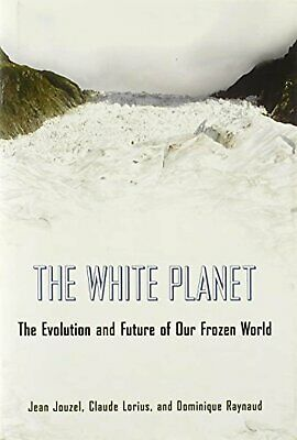 The White Planet: The Evolution and Future of Our Frozen