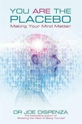 You Are the Placebo: Making Your Mind Matter, Dispenza, Dr