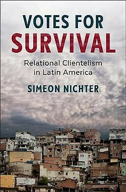 Votes for Survival: Relational Clientelism in Latin America,