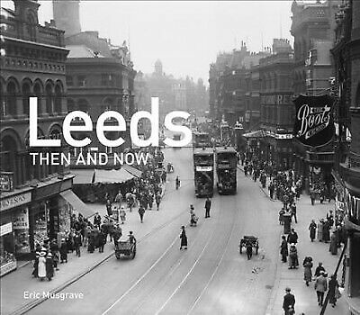 Leeds Then and Now, Hardcover by Musgrave, Eric, Brand New,