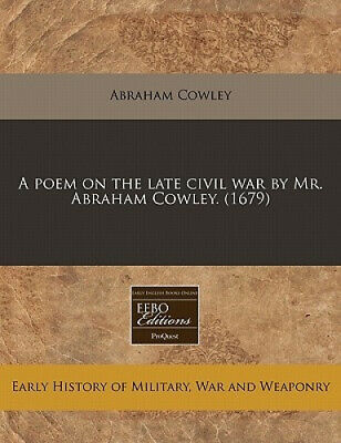 A Poem on the Late Civil War by Mr. Abraham Cowley. ().