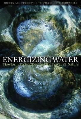 Energizing Water: Flowform Technology and the Power of