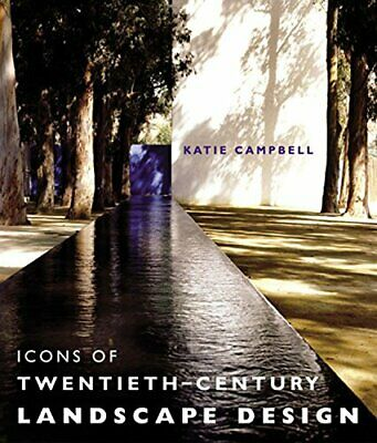 Icons of 20th Century Landscape Design by Campbell, Katie