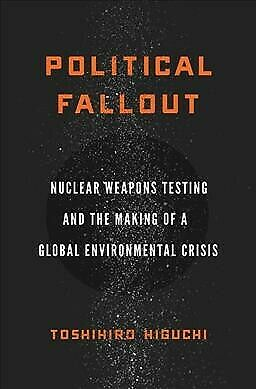 Political Fallout: Nuclear Weapons Testing and the Making of