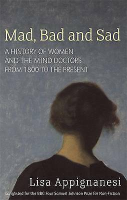 Mad Bad And Sad: A History of Women and the Mind Doctors fro