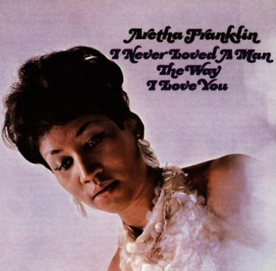 Aretha Franklin-I Never Loved a Man the Way I Love You CD