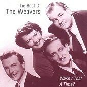 Wasn't That A Time?: The Best Of The Weavers, Music