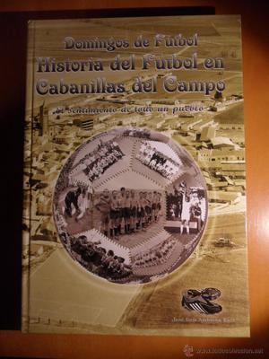 HISTORIA DEL FUTBOL EN CABANILLAS DEL CAMPO. EL SENTIMIENTO