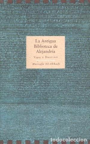LA ANTIGUA BIBLIOTECA DE ALEJANDRIA. EL-ABBADI, MUSTAFA.
