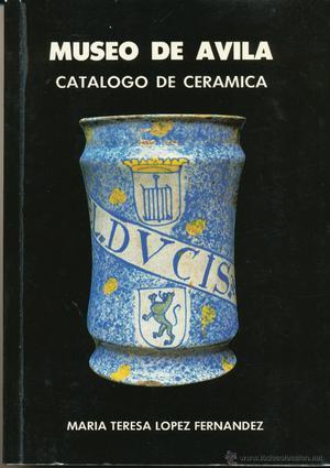 Museo de Ávila: Catálogo de Ceramica. Madrid, Ministerio