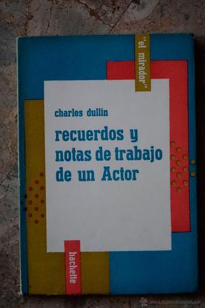 RECUERDOS Y NOTAS DE TRABAJO DE UN ACTOR CHARLES DULLIN