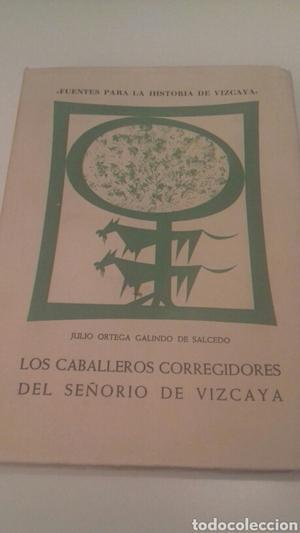 Los caballeros corregidores del señorio de Vizcaya Bilbao