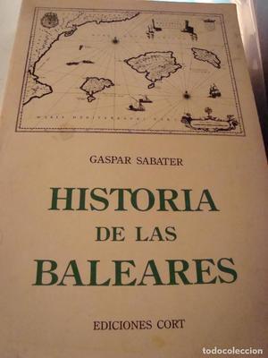 HISTORIA DE LAS BALEARES. GASPAR SABATER. PALMA DE MALLORCA,