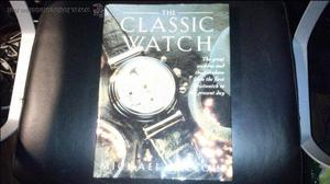 The Classic Watch. The Great Watches and Their Makers from