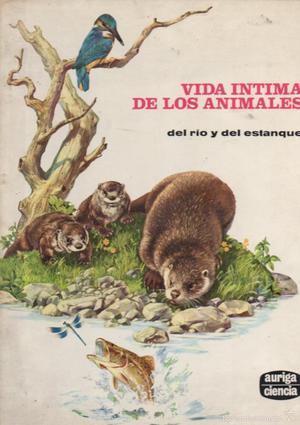 VIDA INTIMA DE LOS ANIMALES DEL RÍO Y DEL ESTANQUE AURIGA